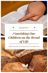 Nourishing Our Children on the Bread of Life: What Really Matters? | 2018 Homeschool Family Conference | HomeschoolingTorah.com