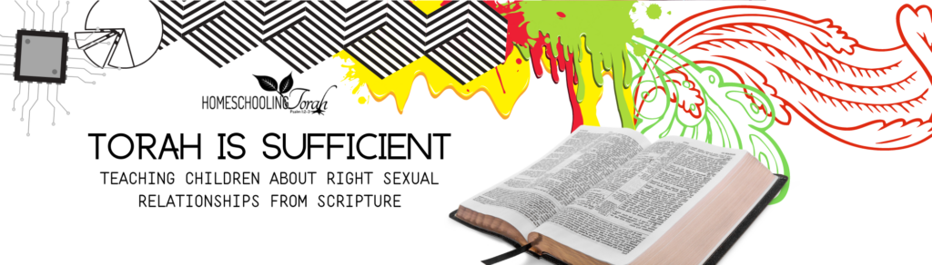Torah Is Sufficient: Teaching Children About Right Sexual Relationships from Scripture
