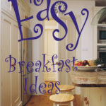 Easy Breakfast Ideas