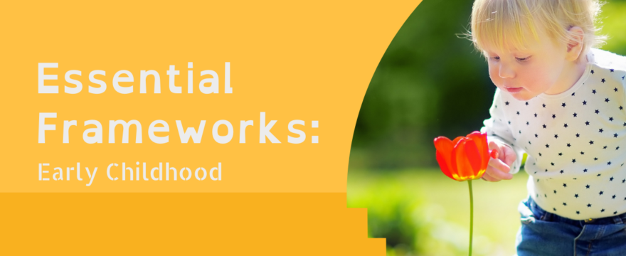 Essential Frameworks: Early Childhood (2021 Homeschool Family Conference)