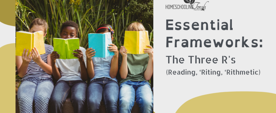 Essential Frameworks: The Three R's (2021 Homeschool Family Conference)