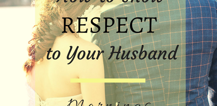 How to Show Respect to Your Husband