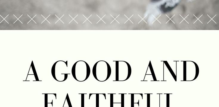 A Good and Faithful Servant