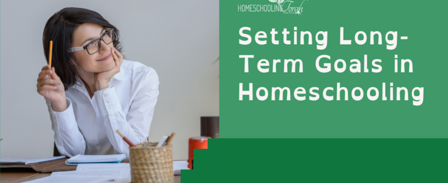 Setting Long-Term Goals in Homeschooling (2021 Homeschool Family Conference)