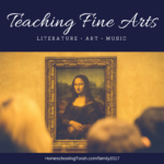 Teaching Fine Arts: Music, Art, and Literature (2017 Homeschool Family Conference)