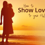 How to Show Love to Your Children
