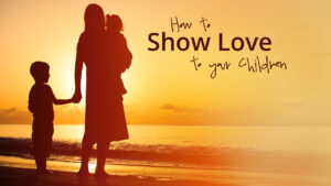 How to Show Love to Your Children | HomeschoolingTorah