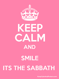 Keep calm and smile -- It's the Sabbath
