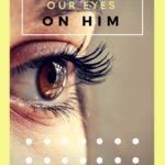How to Fix Our Eyes on Him
