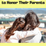 Teaching Our Children to Honor Their Parents