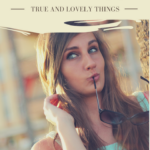 How to Think About True and Lovely Things