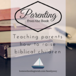 Parenting from the Book (2017 Homeschool Family Conference)