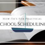 Practical School Scheduling (2017 Homeschool Family Conference)