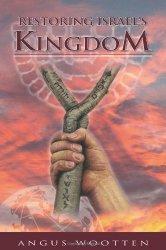 Restoring Israel's Kingdom, by Angus Wootten
