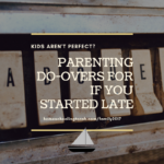 Parenting Do-Overs If You Started Late (2017 Homeschool Family Conference)