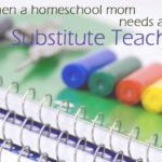When a Homeschooling Mom Needs a Substitute Teacher